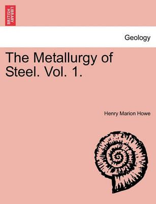 The Metallurgy of Steel. Vol. 1.