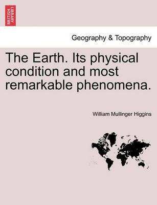 The Earth. Its Physical Condition and Most Remarkable Phenomena.