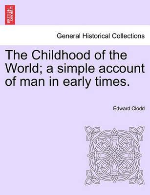 The Childhood of the World; A Simple Account of Man in Early Times.