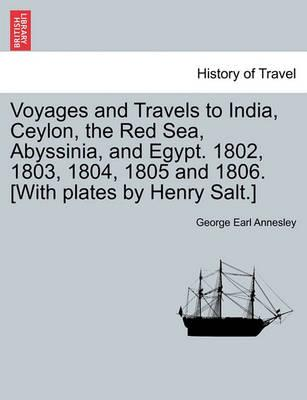 Voyages and Travels to India, Ceylon, the Red Sea, Abyssinia, and Egypt. 1802, 1803, 1804, 1805 and 1806. [With Plates by Henry Salt.] Vol. II.