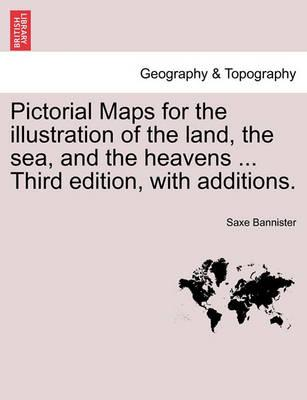 Pictorial Maps for the Illustration of the Land, the Sea, and the Heavens ... Third Edition, with Additions.