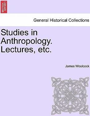 Studies in Anthropology. Lectures, Etc.