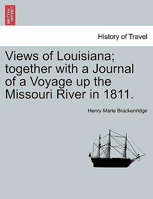 Views of Louisiana; Together with a Journal of a Voyage Up the Missouri River in 1811.