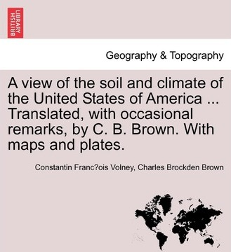 A View of the Soil and Climate of the United States of America ... Translated, with Occasional Remarks, by C. B. Brown. with Maps and Plates.