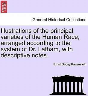Illustrations of the Principal Varieties of the Human Race, Arranged According to the System of Dr. Latham, with Descriptive Notes.