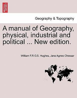 A Manual of Geography, Physical, Industrial and Political ... New Edition.