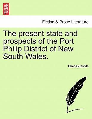 The Present State and Prospects of the Port Philip District of New South Wales.