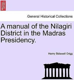A Manual of the Nilagiri District in the Madras Presidency.