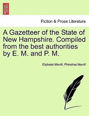 A Gazetteer of the State of New Hampshire. Compiled from the Best Authorities by E. M. and P. M.