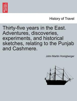 Thirty-Five Years in the East. Adventures, Discoveries, Experiments, and Historical Sketches, Relating to the Punjab and Cashmere.