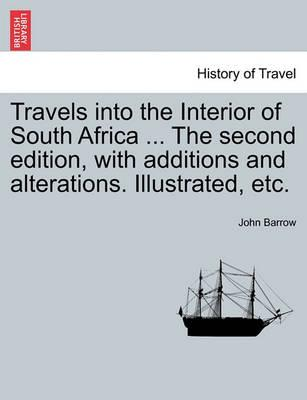 Travels Into the Interior of South Africa ... the Second Edition, with Additions and Alterations. Illustrated, Etc.