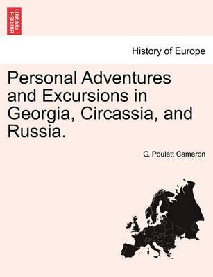 Personal Adventures and Excursions in Georgia, Circassia, and Russia.