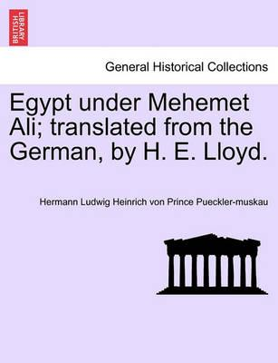 Egypt Under Mehemet Ali; Translated from the German, by H. E. Lloyd. Vol. I.
