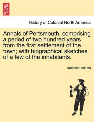 Annals of Portsmouth, Comprising a Period of Two Hundred Years from the First Settlement of the Town; With Biographical Sketches of a Few of the Inhabitants.