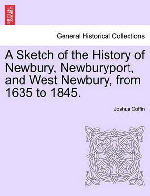 A Sketch of the History of Newbury, Newburyport, and West Newbury, from 1635 to 1845.