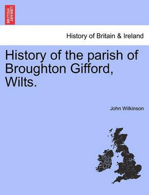 History of the Parish of Broughton Gifford, Wilts.