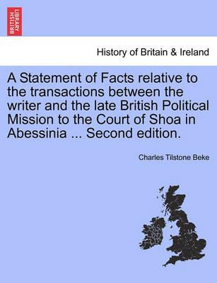 A Statement of Facts Relative to the Transactions Between the Writer and the Late British Political Mission to the Court of Shoa in Abessinia ... Second Edition.