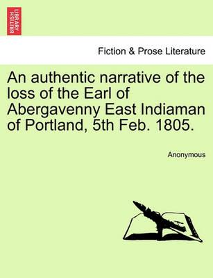 An Authentic Narrative of the Loss of the Earl of Abergavenny East Indiaman of Portland, 5th Feb. 1805.