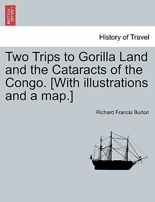 Two Trips to Gorilla Land and the Cataracts of the Congo. [With Illustrations and a Map.] Vol. II
