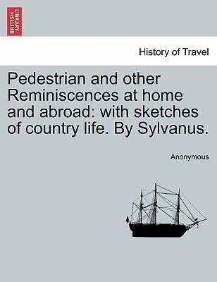 Pedestrian and Other Reminiscences at Home and Abroad