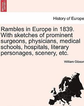 Rambles in Europe in 1839. with Sketches of Prominent Surgeons, Physicians, Medical Schools, Hospitals, Literary Personages, Scenery, Etc.