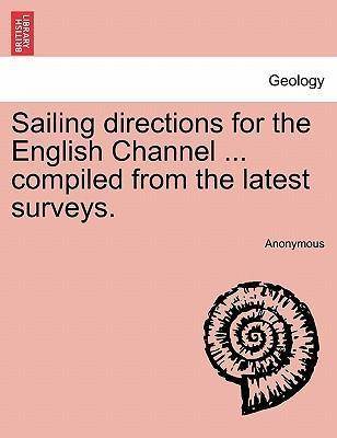 Sailing Directions for the English Channel ... Compiled from the Latest Surveys.