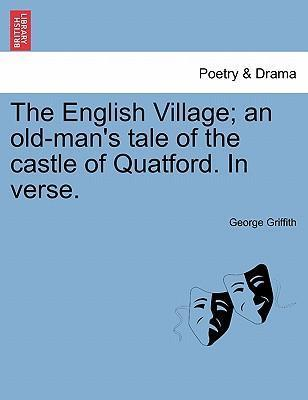 The English Village; An Old-Man's Tale of the Castle of Quatford. in Verse.