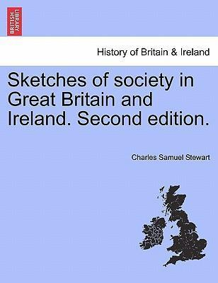 Sketches of Society in Great Britain and Ireland. Second Edition.