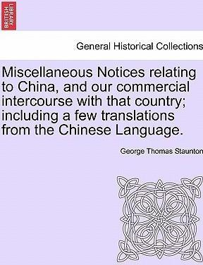 Miscellaneous Notices Relating to China, and Our Commercial Intercourse with That Country; Including a Few Translations from the Chinese Language. Part the Second