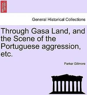 Through Gasa Land, and the Scene of the Portuguese Aggression, Etc.