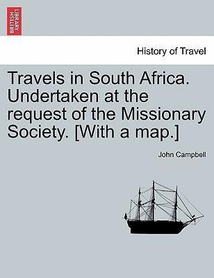 Travels in South Africa. Undertaken at the Request of the Missionary Society. [With a Map.]