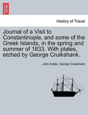 Journal of a Visit to Constantinople, and Some of the Greek Islands, in the Spring and Summer of 1833. with Plates, Etched by George Cruikshank.