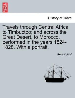 Travels Through Central Africa to Timbuctoo; And Across the Great Desert, to Morocco, Performed in the Years 1824-1828. with a Portrait. Vol.II