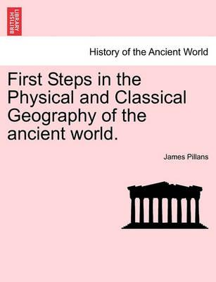 First Steps in the Physical and Classical Geography of the Ancient World.
