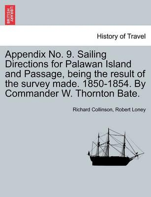 Appendix No. 9. Sailing Directions for Palawan Island and Passage, Being the Result of the Survey Made. 1850-1854. by Commander W. Thornton Bate.