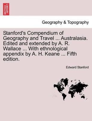 Stanford's Compendium of Geography and Travel ... Australasia. Edited and Extended by A. R. Wallace ... with Ethnological Appendix by A. H. Keane ...