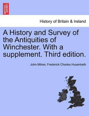 A History and Survey of the Antiquities of Winchester. with a Supplement. Third Edition.