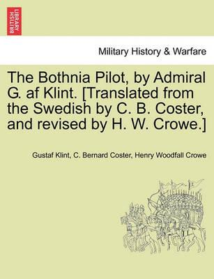 The Bothnia Pilot, by Admiral G. AF Klint. [Translated from the Swedish by C. B. Coster, and Revised by H. W. Crowe.]