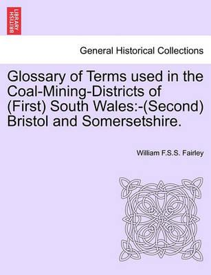 Glossary of Terms Used in the Coal-Mining-Districts of (First) South Wales