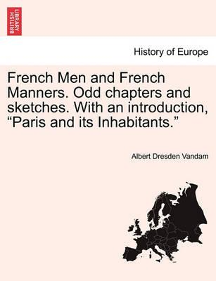 """French Men and French Manners. Odd Chapters and Sketches. with an Introduction, """"Paris and Its Inhabitants."""""""