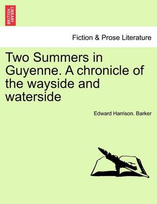 Two Summers in Guyenne. a Chronicle of the Wayside and Waterside