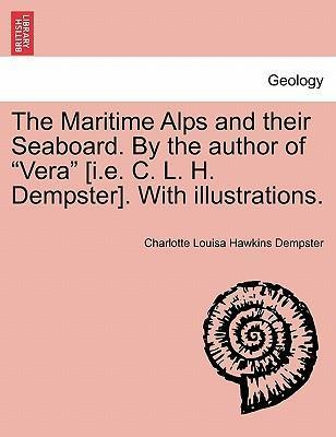 """The Maritime Alps and Their Seaboard. by the Author of """"Vera"""" [I.E. C. L. H. Dempster]. with Illustrations."""