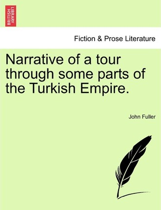 Narrative of a Tour Through Some Parts of the Turkish Empire.