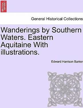 Wanderings by Southern Waters. Eastern Aquitaine with Illustrations.