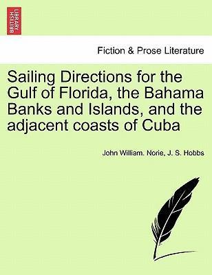 Sailing Directions for the Gulf of Florida, the Bahama Banks and Islands, and the Adjacent Coasts of Cuba