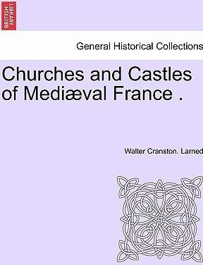 Churches and Castles of Medi Val France .