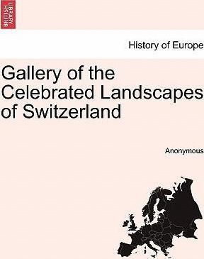 Gallery of the Celebrated Landscapes of Switzerland