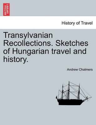 Transylvanian Recollections. Sketches of Hungarian Travel and History.