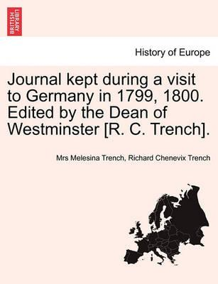 Journal Kept During a Visit to Germany in 1799, 1800. Edited by the Dean of Westminster [R. C. Trench].