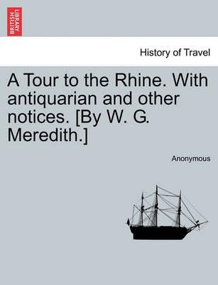 A Tour to the Rhine. with Antiquarian and Other Notices. [By W. G. Meredith.]